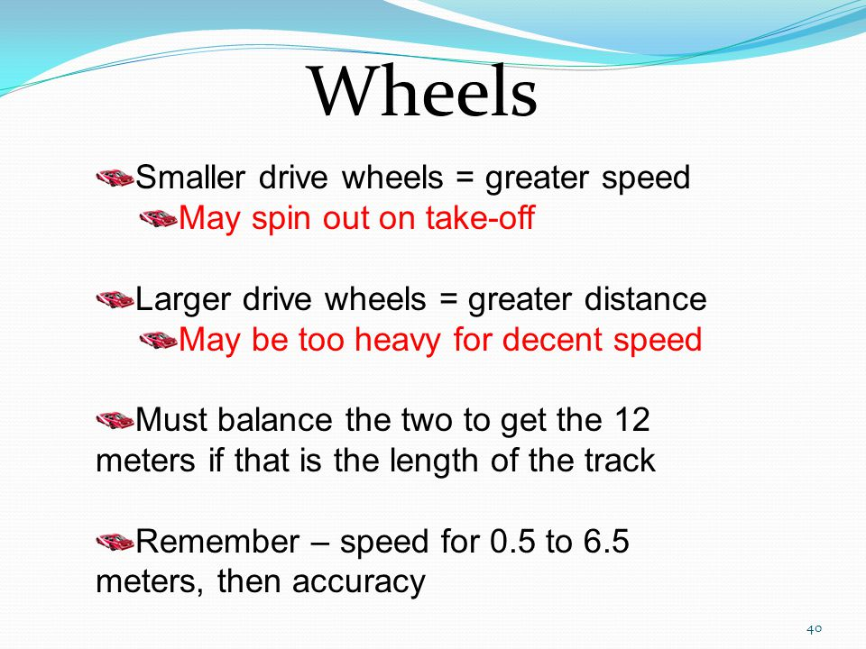 Wheels Smaller drive wheels = greater speed May spin out on take-off