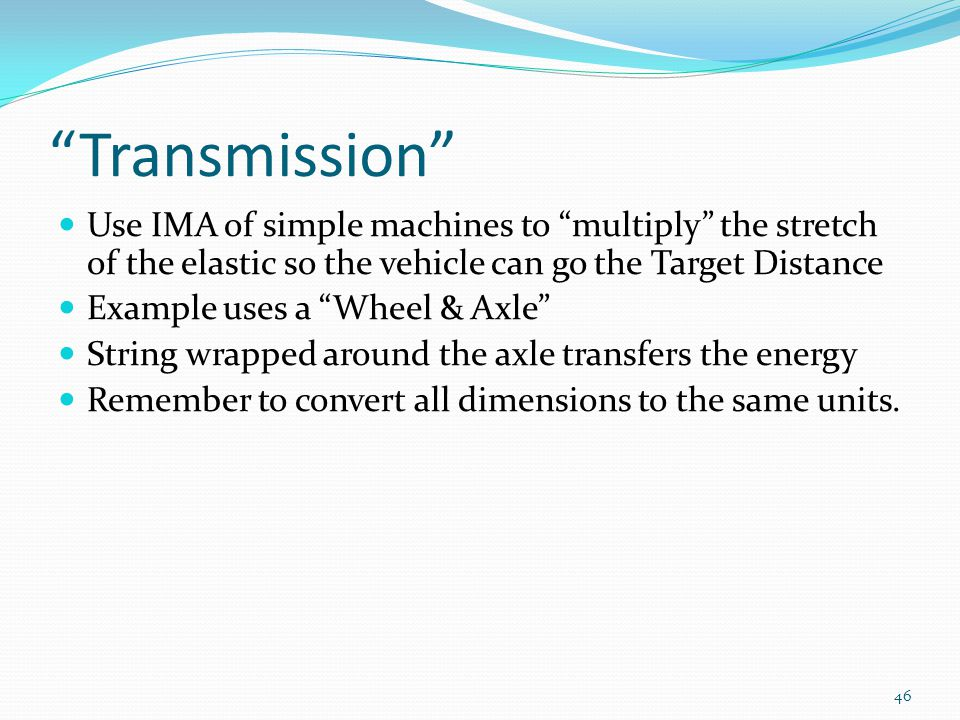Transmission Use IMA of simple machines to multiply the stretch of the elastic so the vehicle can go the Target Distance.