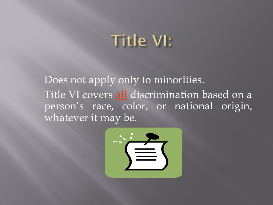 Title VI: Does not apply only to minorities.