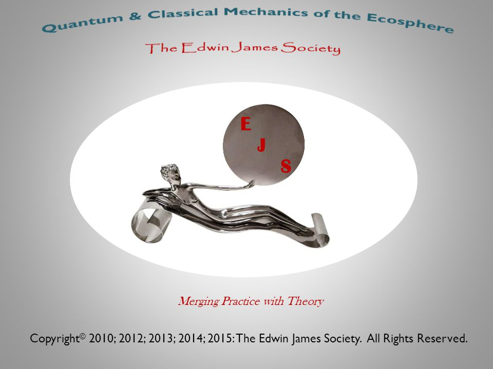 Quantum & Classical Mechanics of the Ecosphere The Edwin James Society