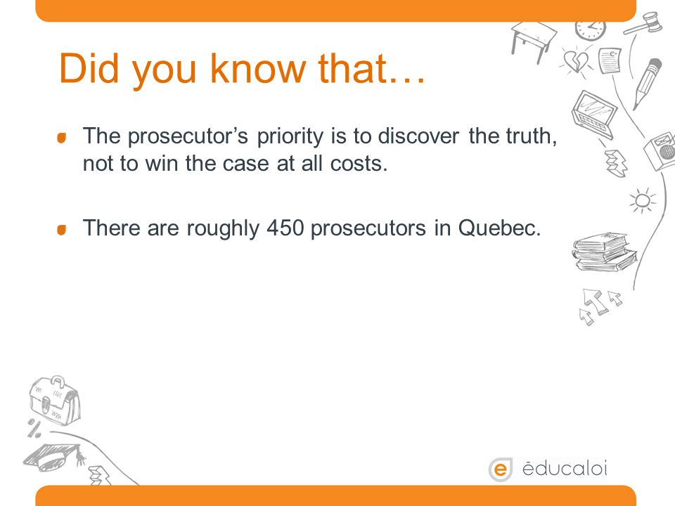 Did you know that… The prosecutor's priority is to discover the truth, not to win the case at all costs.