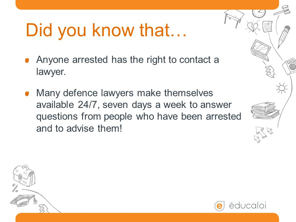 Did you know that… Anyone arrested has the right to contact a lawyer.