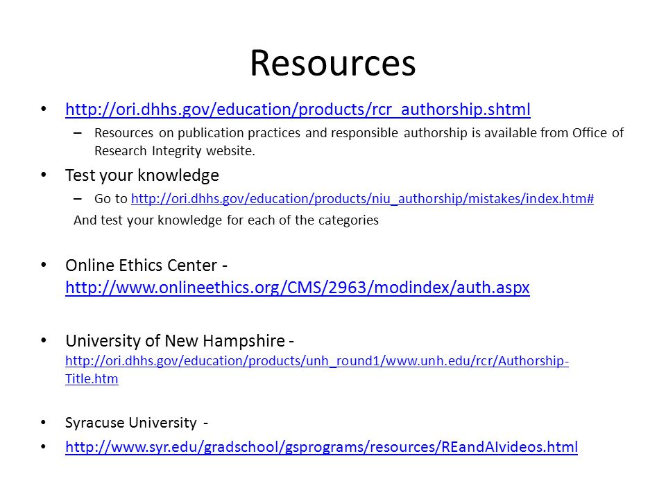 Resources http://ori.dhhs.gov/education/products/rcr_authorship.shtml