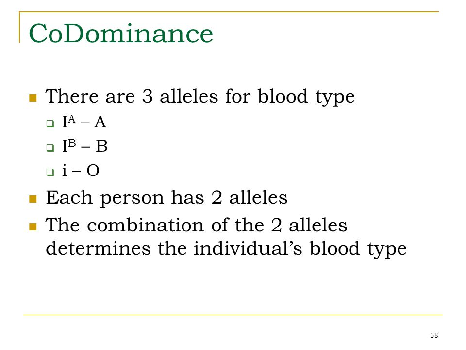 CoDominance There are 3 alleles for blood type