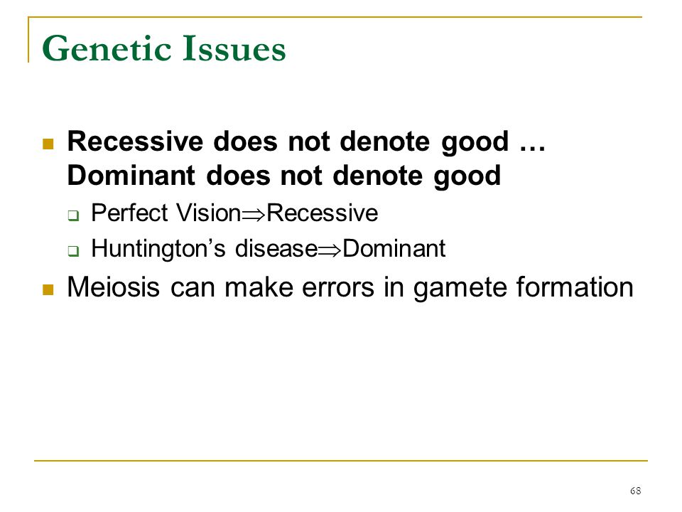 Genetic Issues Recessive does not denote good … Dominant does not denote good. Perfect VisionRecessive.