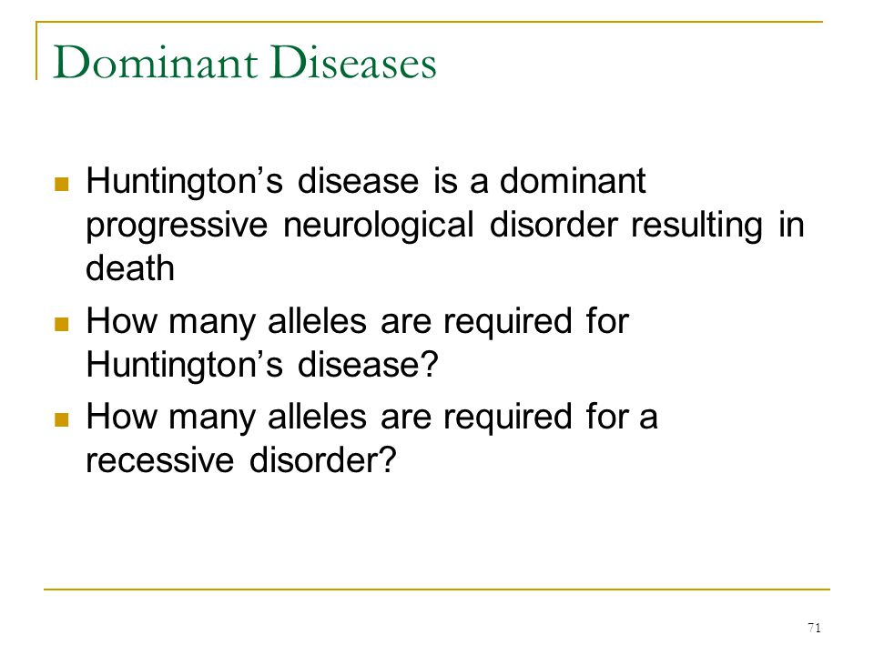 Dominant Diseases Huntington's disease is a dominant progressive neurological disorder resulting in death.