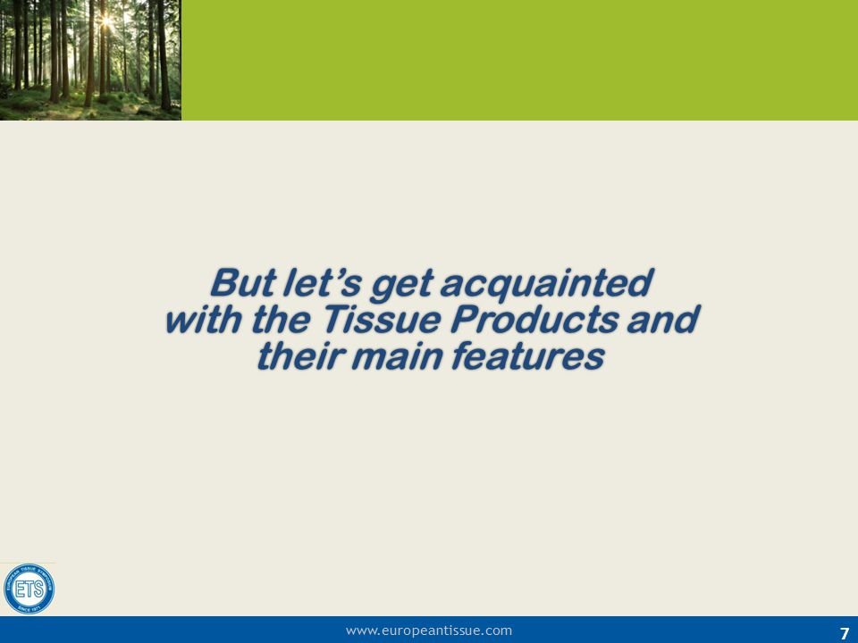 But let's get acquainted with the Tissue Products and their main features