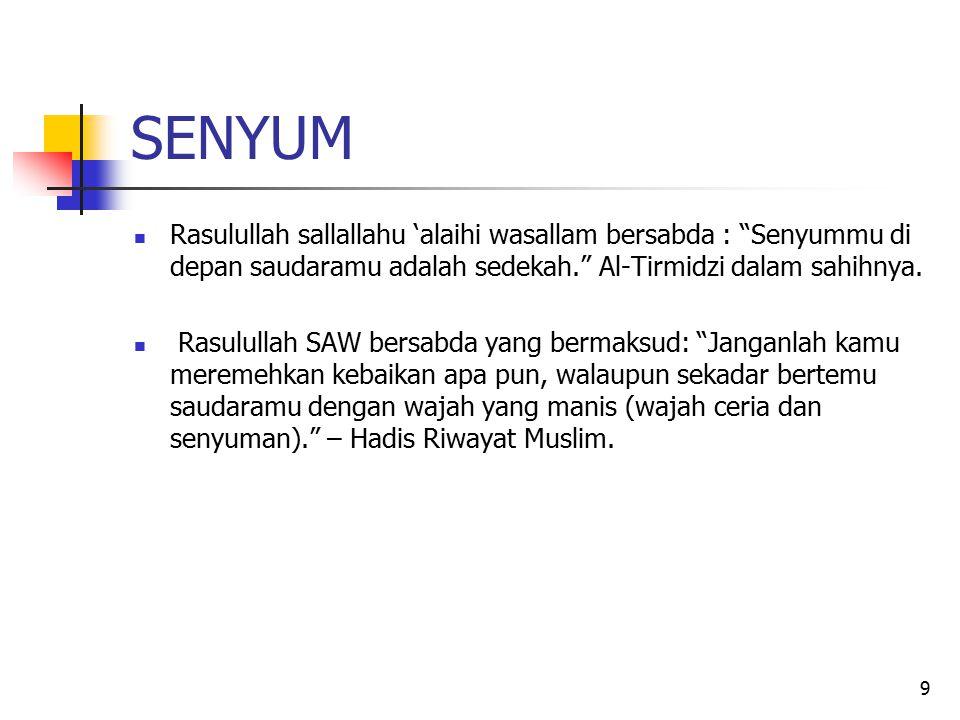 SENYUM Rasulullah sallallahu 'alaihi wasallam bersabda : Senyummu di depan saudaramu adalah sedekah. Al-Tirmidzi dalam sahihnya.