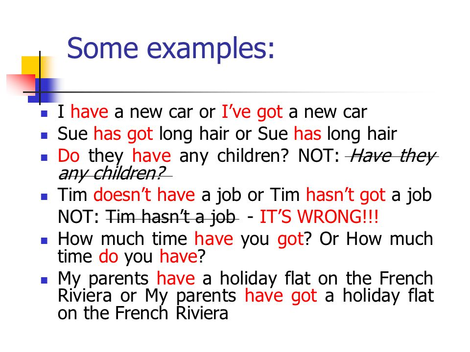 Some examples: I have a new car or I've got a new car