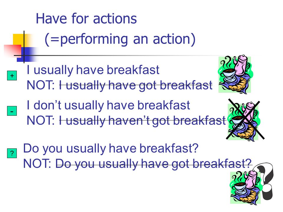Have for actions (=performing an action)