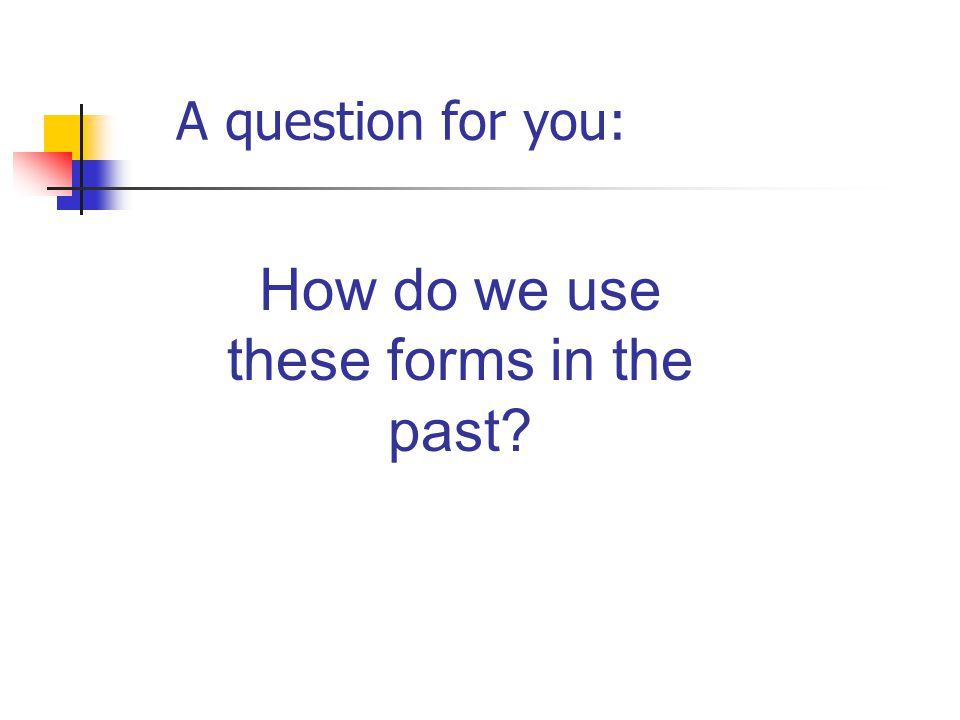 How do we use these forms in the past