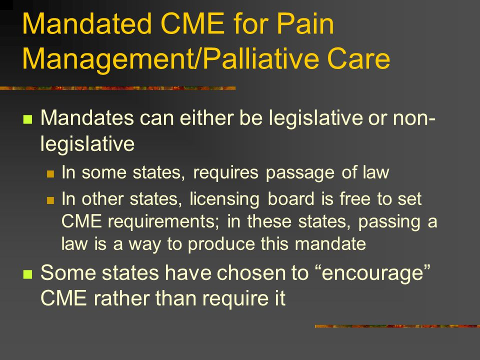 Mandated CME for Pain Management/Palliative Care