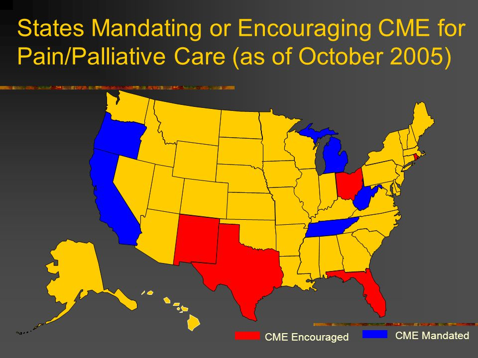 States Mandating or Encouraging CME for Pain/Palliative Care (as of October 2005)