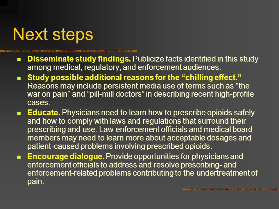 Next steps Disseminate study findings. Publicize facts identified in this study among medical, regulatory, and enforcement audiences.