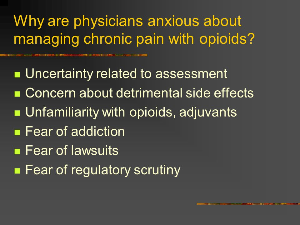 Why are physicians anxious about managing chronic pain with opioids