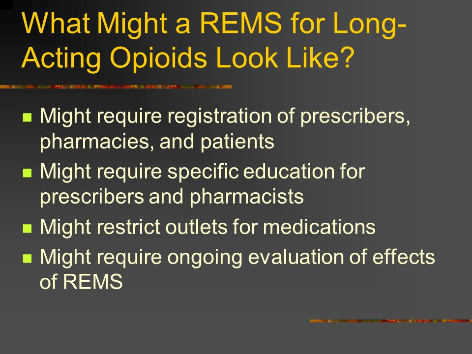 What Might a REMS for Long-Acting Opioids Look Like