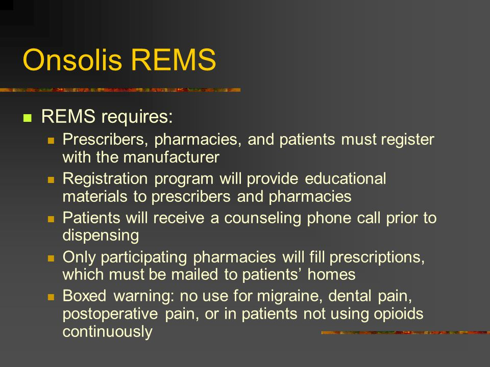 Onsolis REMS REMS requires: