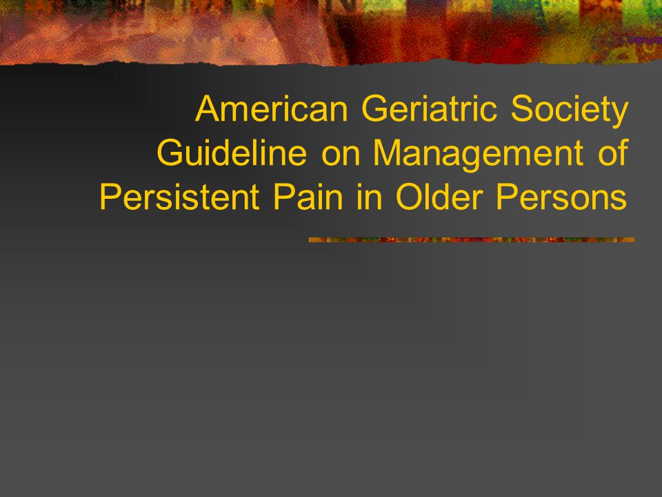 American Geriatric Society Guideline on Management of Persistent Pain in Older Persons