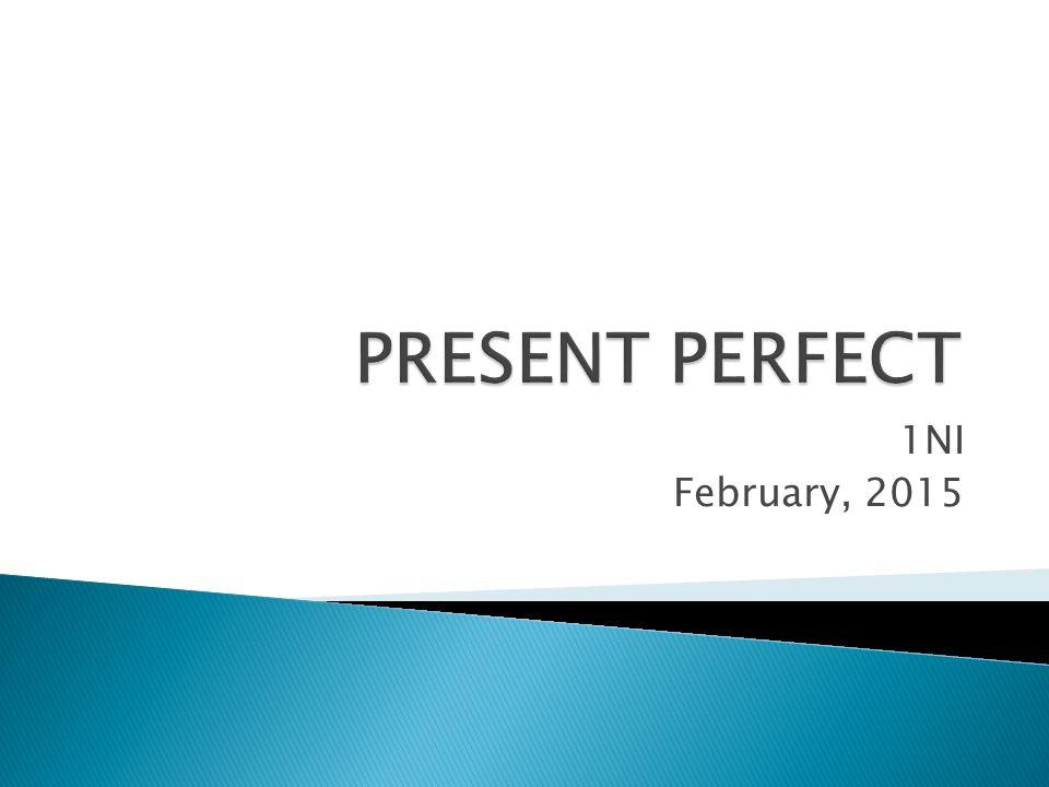 PRESENT PERFECT 1NI February, 2015