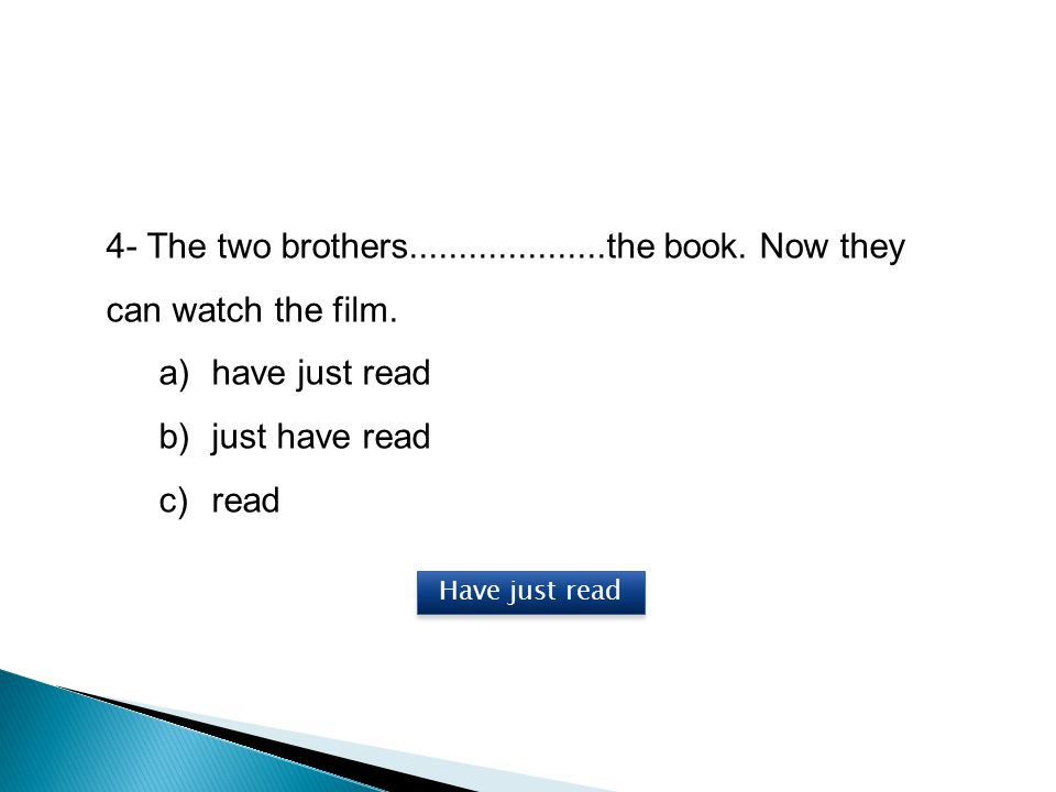 4- The two brothers....................the book. Now they can watch the film.