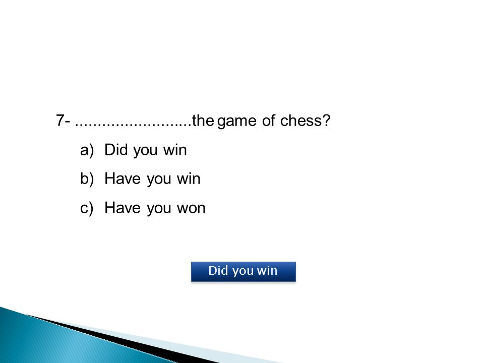 7- ..........................the game of chess Did you win
