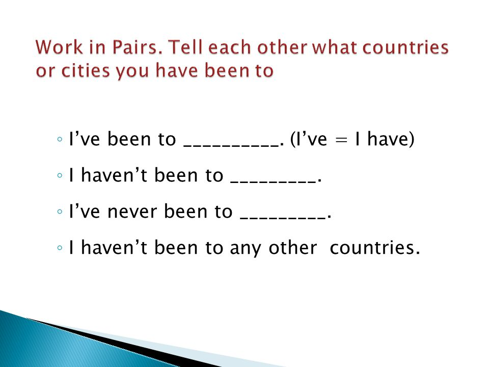 Work in Pairs. Tell each other what countries or cities you have been to