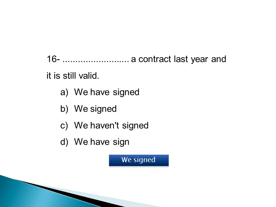 16- .......................... a contract last year and it is still valid.