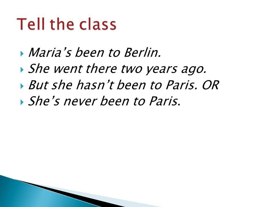 Tell the class Maria's been to Berlin. She went there two years ago.
