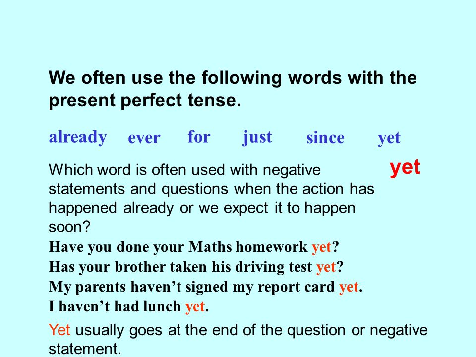 yet We often use the following words with the present perfect tense.