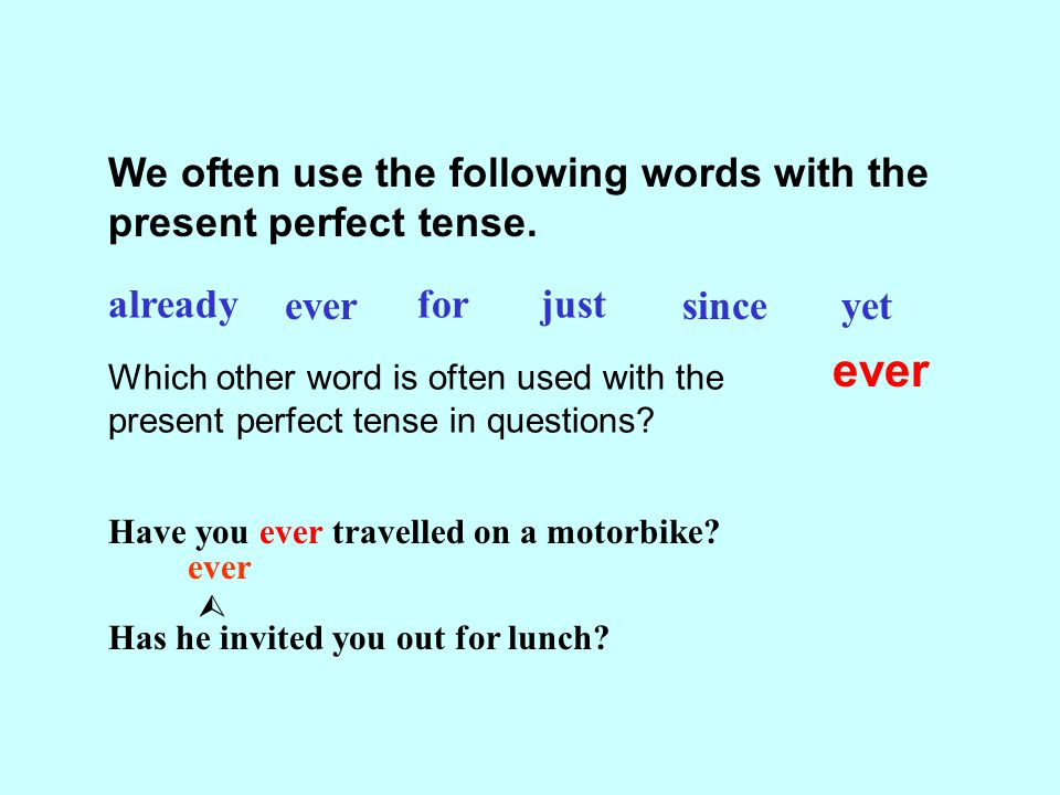 ever We often use the following words with the present perfect tense.