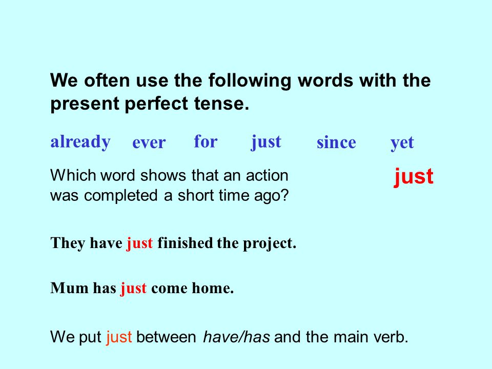 just We often use the following words with the present perfect tense.