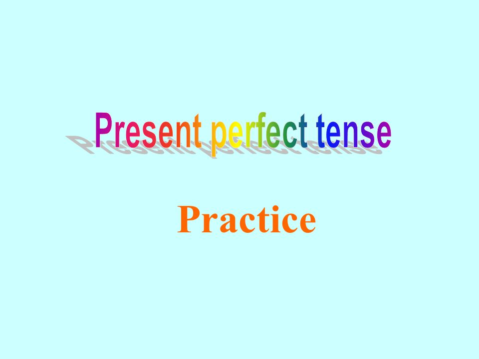 Present perfect tense Practice