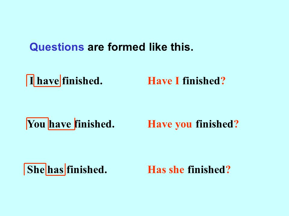 Questions are formed like this.