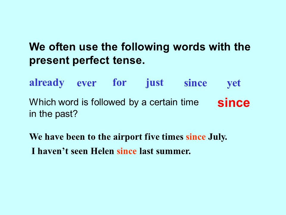 since We often use the following words with the present perfect tense.