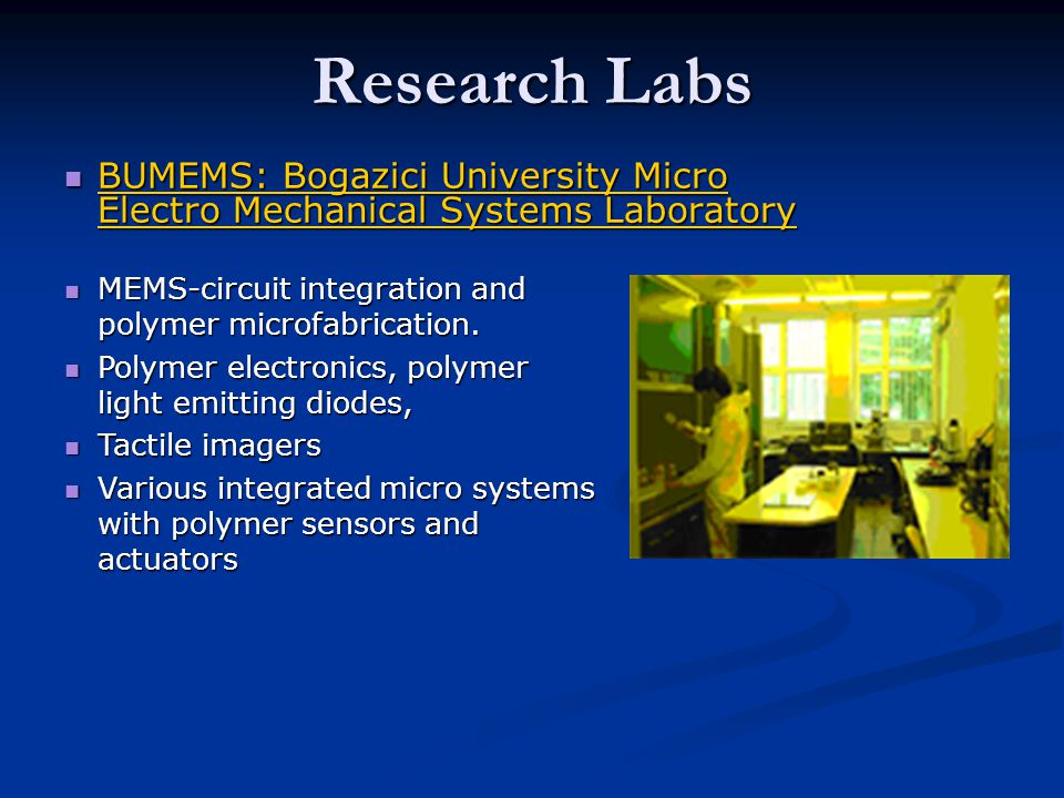 Research Labs BUMEMS: Bogazici University Micro Electro Mechanical Systems Laboratory. MEMS-circuit integration and polymer microfabrication.