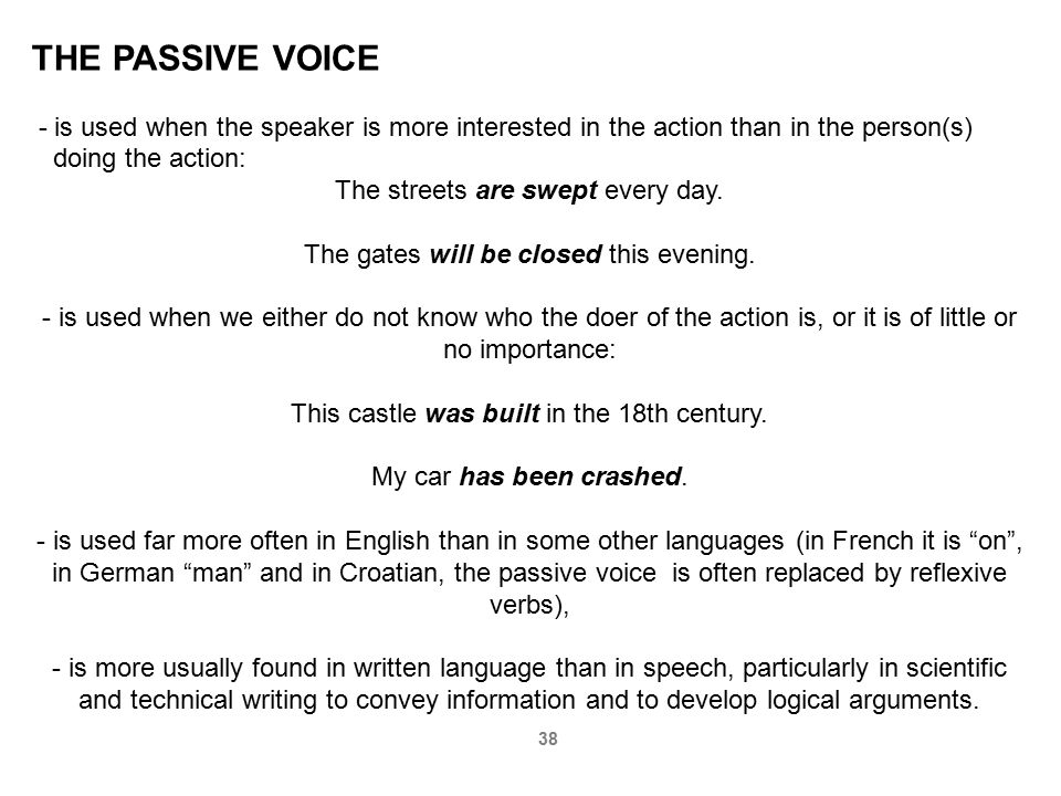 THE PASSIVE VOICE - is used when the speaker is more interested in the action than in the person(s)