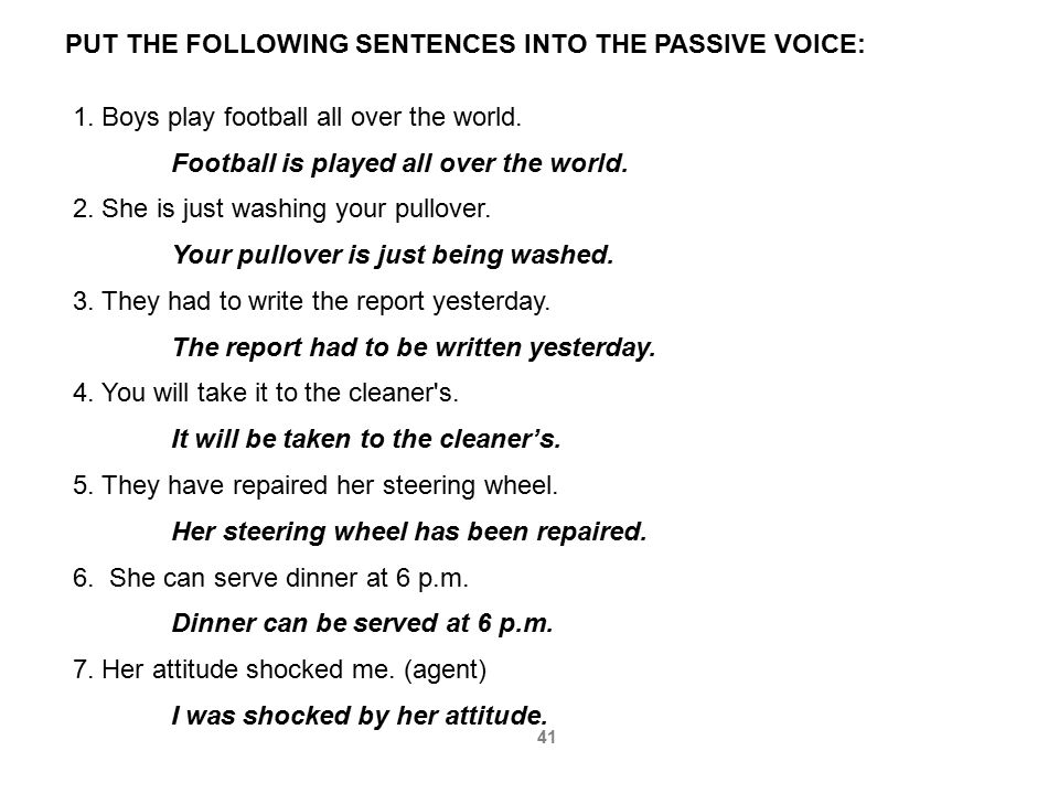 PUT THE FOLLOWING SENTENCES INTO THE PASSIVE VOICE: