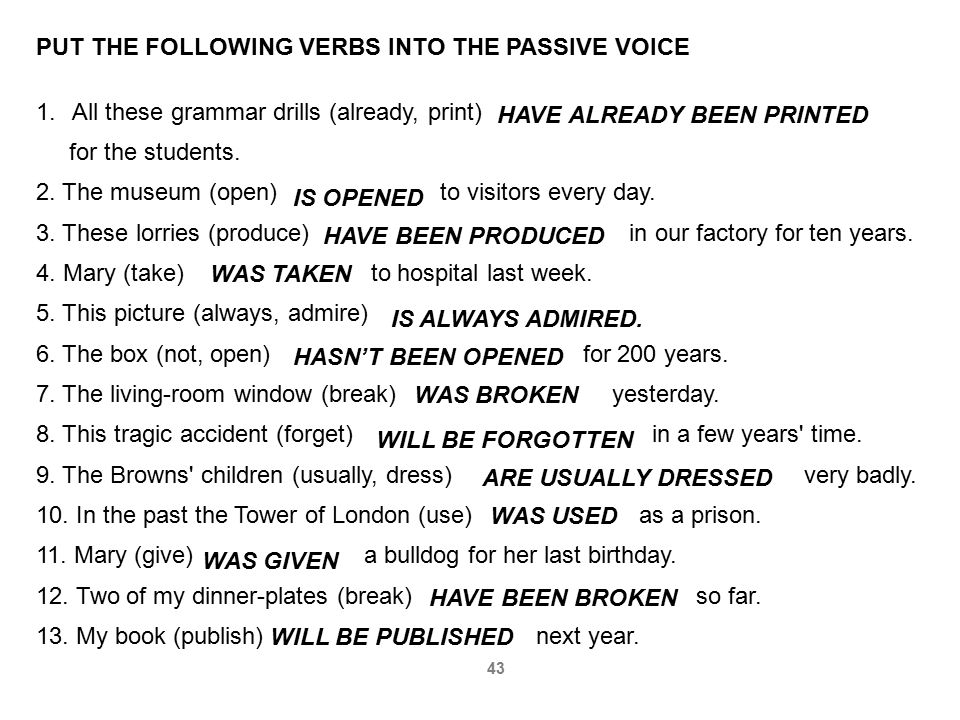 PUT THE FOLLOWING VERBS INTO THE PASSIVE VOICE