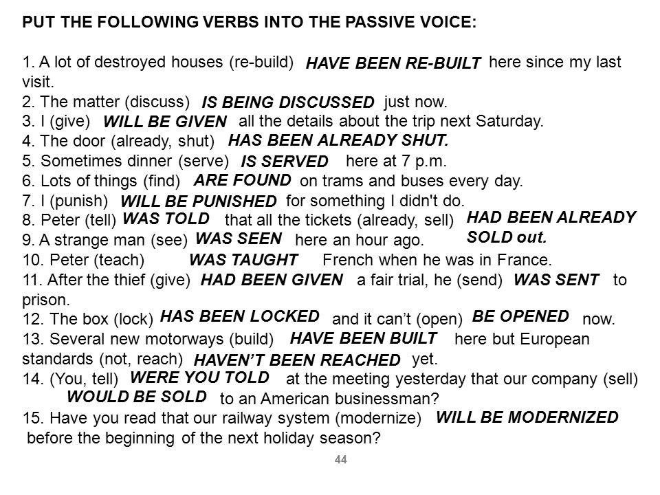 PUT THE FOLLOWING VERBS INTO THE PASSIVE VOICE: