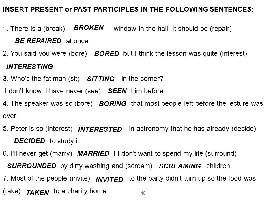 INSERT PRESENT or PAST PARTICIPLES IN THE FOLLOWING SENTENCES: