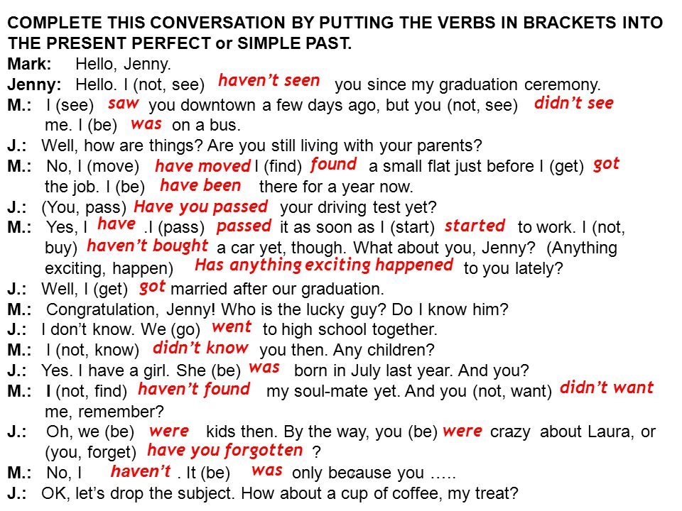 Complete this conversation by putting the verbs in brackets into the Present Perfect or Simple Past.