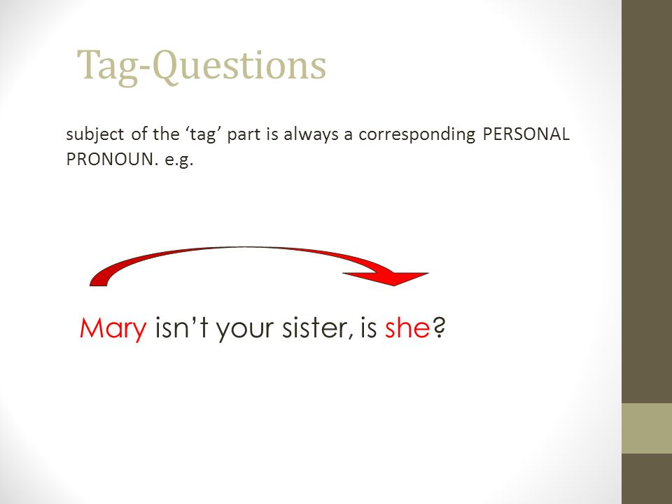 Tag-Questions Mary isn't your sister, is she