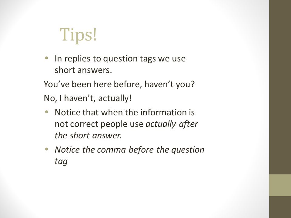 Tips! In replies to question tags we use short answers.