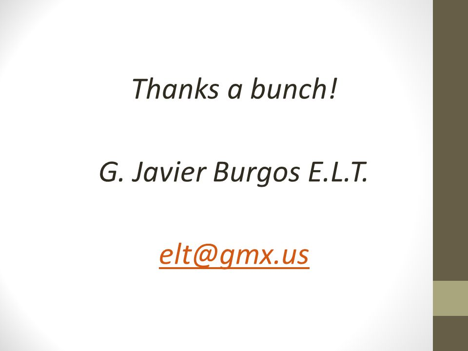 Thanks a bunch! G. Javier Burgos E.L.T. elt@gmx.us