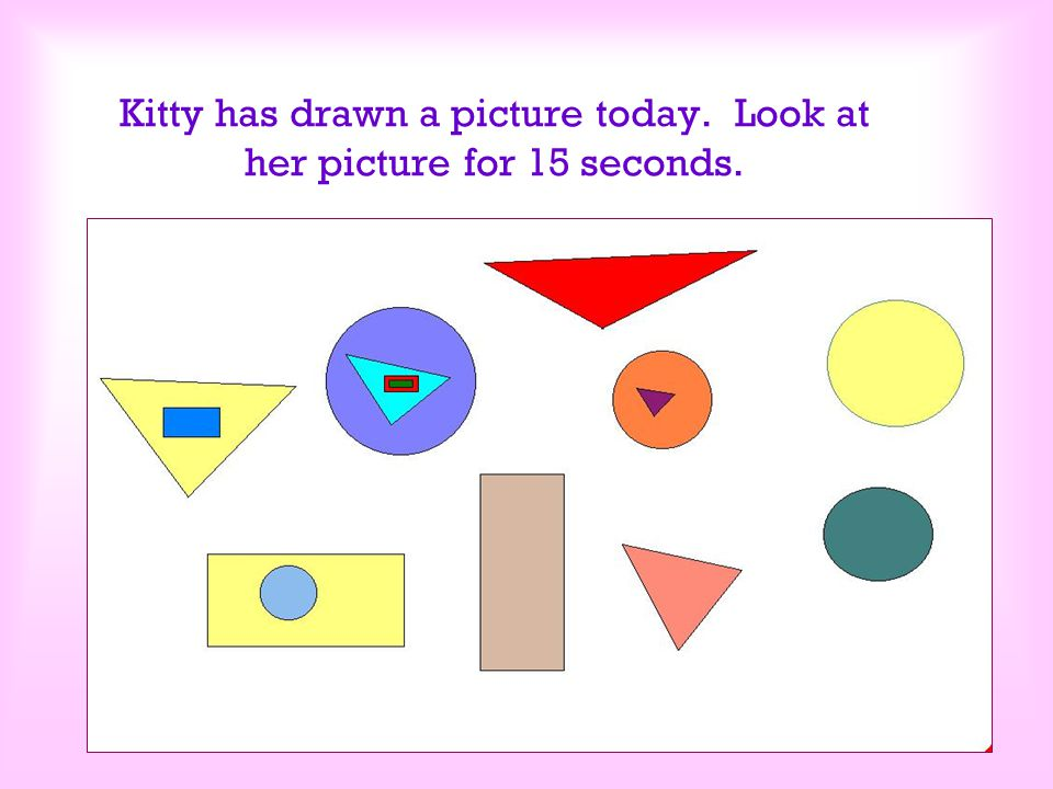 Kitty has drawn a picture today. Look at her picture for 15 seconds.
