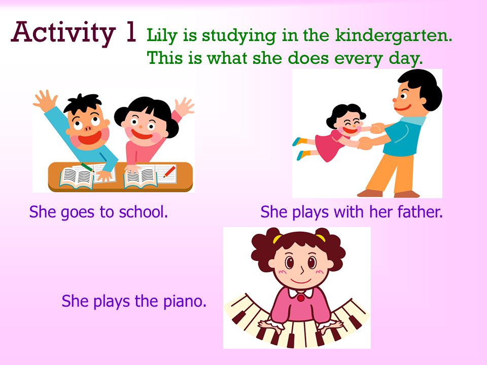 Activity 1 Lily is studying in the kindergarten.