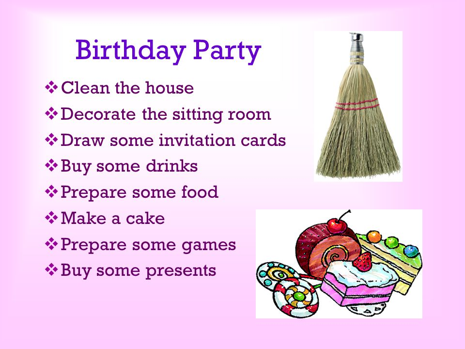 Birthday Party Clean the house Decorate the sitting room
