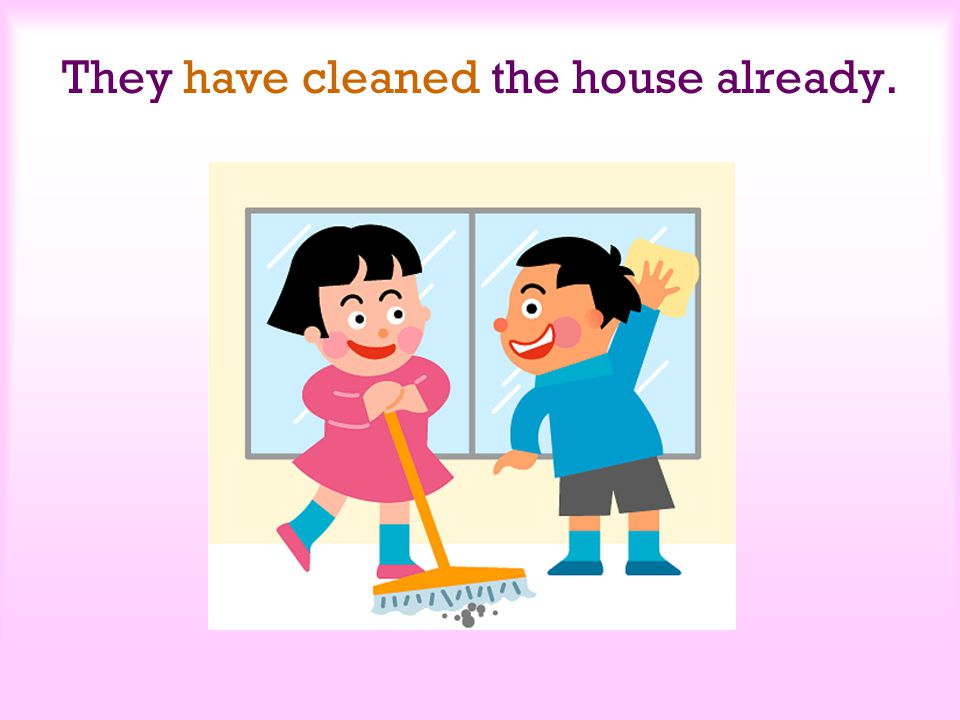 They have cleaned the house already.