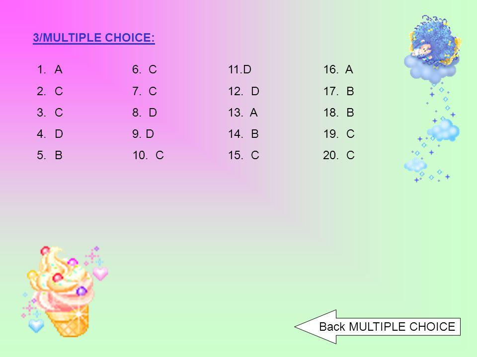 3/MULTIPLE CHOICE: A 6. C 11.D 16. A. C 7. C 12. D 17. B. C 8. D 13. A 18. B. D 9. D 14. B 19. C.