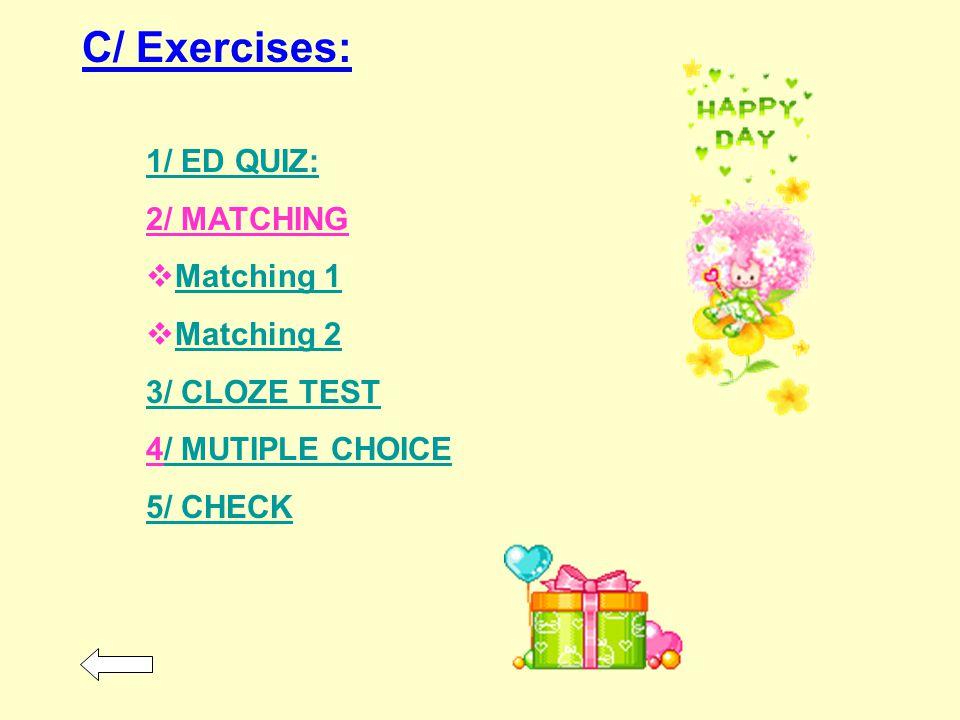 C/ Exercises: 1/ ED QUIZ: 2/ MATCHING Matching 1 Matching 2